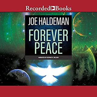 Forever Peace                   By:                                                                                                                                 Joe Haldeman                               Narrated by:                                                                                                                                 George Wilson                      Length: 12 hrs and 40 mins     601 ratings     Overall 3.9