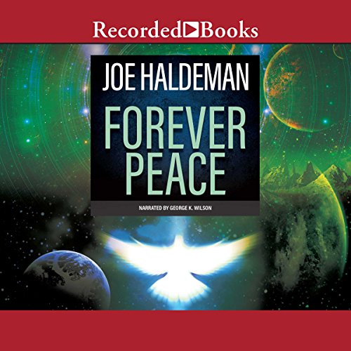 Forever Peace                   By:                                                                                                                                 Joe Haldeman                               Narrated by:                                                                                                                                 George Wilson                      Length: 12 hrs and 40 mins     69 ratings     Overall 4.1
