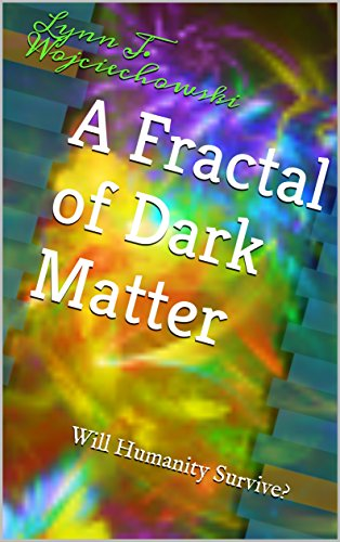 A Fractal of Dark Matter: Will Humanity Survive? (The Unfolding Storms Book 4) (English Edition)