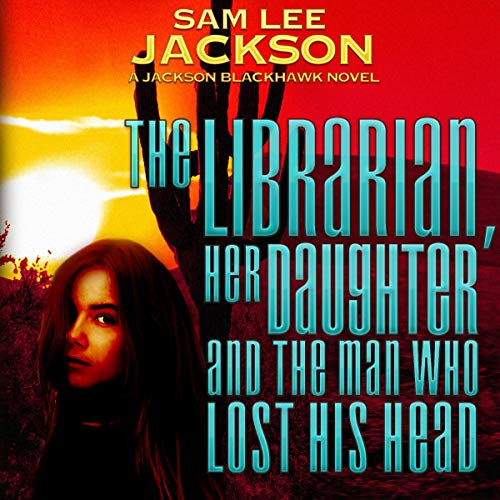 The Librarian, Her Daughter and the Man Who Lost His Head cover art