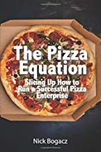 The Pizza Equation: Slicing Up How to Run a Successful Pizza Enterprise