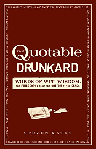 The Quotable Drunkard: Words of Wit, Wisdom, and Philosophy From the Bottom of the Glass (English Edition)