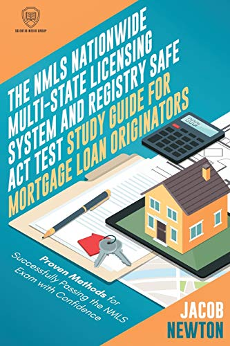 Real Estate Investing Books! - The NMLS Nationwide Multi-State Licensing System and Registry SAFE Act Test Guide for Mortgage Loan Originators: Proven Methods for Successfully ... Exam with Confidence (Scientia Study Guides)