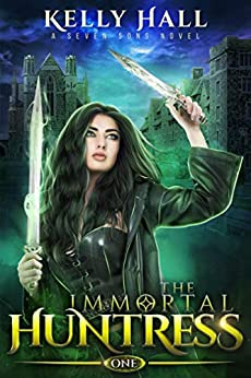 [Kelly Hall, Laurie Starkey, Michael Anderle]のThe Immortal Huntress: A Seven Sons Novel (English Edition)