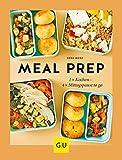 Meal Prep: 1 x kochen - 4 x Mittagspause to go (Jeden-Tag-Küche)
