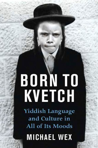 Born To Kvetch: Yiddish Language and Culture in All Its Moods (English Edition)