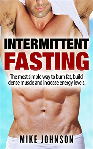 Intermittent fasting: The Simple Way To Burn Fat, Build Muscle And Increase Energy Levels (Dieting, Fat Loss, Muscle Gain, Health) (English Edition)