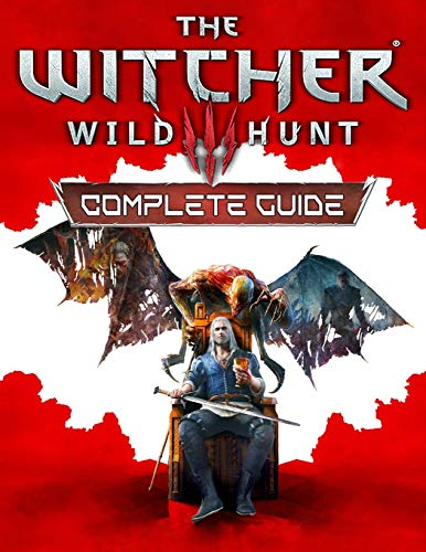 The Witcher 3 Wild Hunt: Complete Guide: The Best Complete Guide: Become a Pro Player in The Witcher 3 Wild Hunt