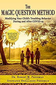 The Magic Question Method: Modifying Your Child's Troubling Behavior During and After COVID-19 by [Dr. Robert M.  Pressman, Stephanie Donaldson-Pressman]