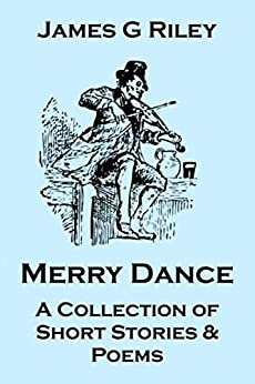 Merry Dance: A Collection of Short Stories and Poems by [James G Riley]