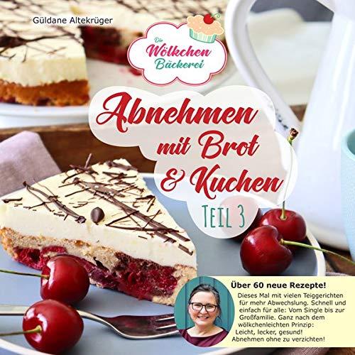 Abnehmen mit Brot und Kuchen Teil 3: Die Wölkchenbäckerei (Abnehmen mit Brot und Kuchen: Die Wölkchenbäckerei)