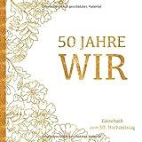 Goldene Hochzeit Gästebuch - 50 Jahre WIR: Gästebuch und Erinnerungsalbum zum 50. Hochzeitstag