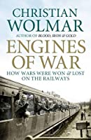 Engines of War: How Wars Were Won and Lost on the Railways by Christian Wolmar(1905-07-04)
