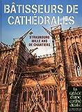 Bâtisseurs de Cathédrales - Strasbourg Mille ans de chantiers