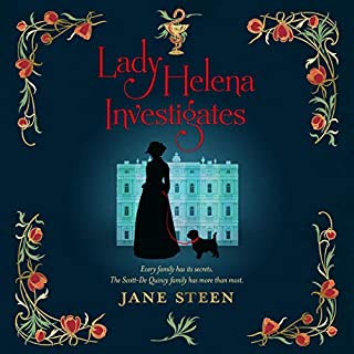 Lady Helena Investigates: Book One of the Scott-De Quincy Mysteries                   Written by:                                                                                                                                 Jane Steen                               Narrated by:                                                                                                                                 Elizabeth Klett                      Length: 11 hrs and 29 mins     1 rating     Overall 5.0