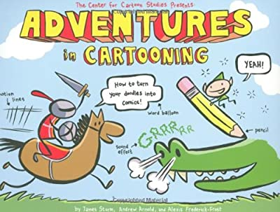 Adventures in Cartooning teaches you how to draw a book of cartoons while reading a cartoon book