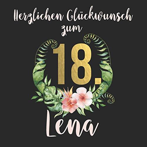 Herzlichen Glückwunsch zum 18. Lena: Das mit Vornamen personalisierte Erinnerungsbuch I Erinnerungsalbum I Eintragealbum mit durchdachten ... zum 18. Geburtstag für Tochter, Freundin etc.
