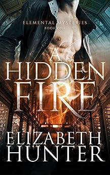 A Hidden Fire (Elemental Mysteries Book 1) by [Elizabeth Hunter]
