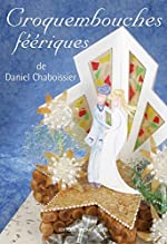 Croquembouches féériques de Daniel Chaboissier