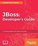 JBoss: Developer s Guide: A complete guide to the JBoss ecosystem