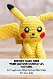 Crochet Guide Book with Cartoon Characters Patterns: Knitting Lovely Wool Cartoon Character for Your Kids (English Edition)