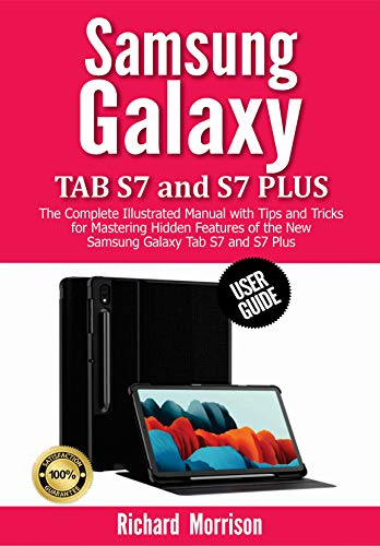 Samsung Galaxy Tab S7 and S7 Plus User Guide: The Complete Illustrated Manual with Tips and Tricks for Mastering Hidden Features of the New Samsung Galaxy Tab S7 and S7 Plus (English Edition)