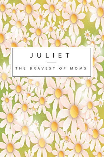 JULIET The Bravest Of Moms: A Gratitude Journal Notebook for moms with the name JULIET | Beautiful Elegant & Personalized Cover Design of Pretty Daisy ... | Journal, Notebook, Diary, Composition Book