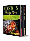 Cocktails Recipe Book: This Book Includes: Bartender's Guide and Whiskey Cocktails. The Complete...