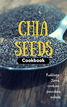 Chia Seeds Cookbook: Puddings, jams, cookie, pancakes and salads… by [Katherine Cliff]