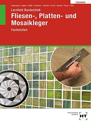 Lösungen zu Lernfeld Bautechnik Fliesen-, Platten- und Mosaikleger: Fachstufen