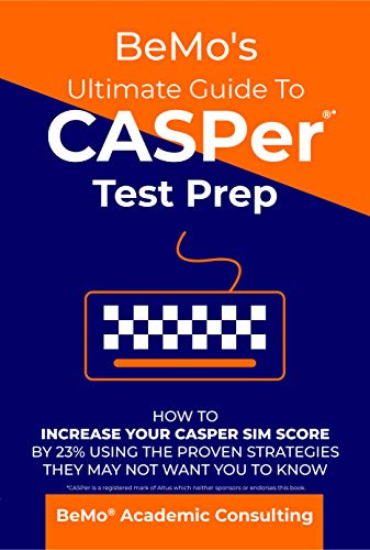 BeMo's Ultimate Guide to CASPer Test Prep: How To Increase Your CASPer SIM Score By 23% Using The Pr