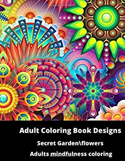 Adult Coloring Book Designs Secret Garden\flowers Adults mindfulness coloring: Beautiful Floral Patterns, Botanical Mandal...