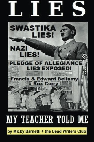 Lies My Teacher Told Me: Swastikas, Nazis, Pledge of Allegiance Lies Exposed by Rex Curry and Francis & Edward Bellamy:
