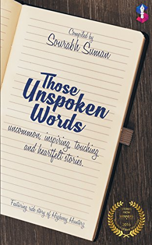 Those Unspoken Words: Stories from winners of 'In Search Of Best Short Storyteller-2016' (English Edition)