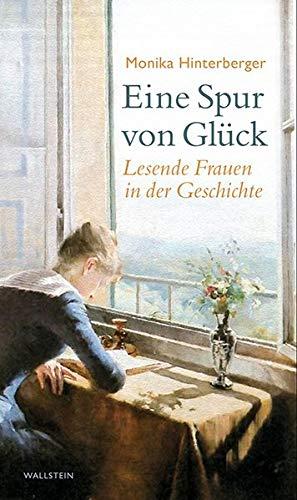 Eine Spur von Glück: Lesende Frauen in der Geschichte