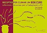 Receptes per cuinar un bon curs: Reflexions i recursos per a l'adaptació a P3 (Catalan Edition)