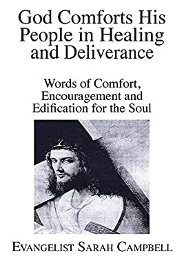 God Comforts His People in Healing and Deliverance: Words of Comfort, Encouragement and Edification for the Soul