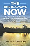 The Time Is Always NOW: The Ultimate Guide to Becoming Physically, Spiritually & Financially Free