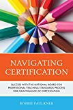 Navigating Certification: Success with the National Board for Professional Teaching Standards Process for Maintenance of Certification (What Works!)