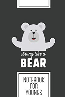 Notebook for Youngs: Lined Journal with Strong like a Bear Design - Cool Gift for a friend or family who loves girl presen...