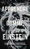 APPRENDRE COMME EINSTEIN: Secrets et...