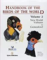 Handbook of the Birds of the World Volume 2: New World Vultures to Guineafowl