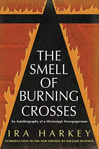 The Smell of Burning Crosses: An Autobiography of a Mississippi Newspaperman (Civil Rights in Mississippi Series)