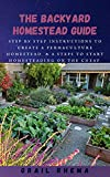 The Backyard Homestead Guide: Stер bу Step іnѕtruсtіоnѕ to Crеаtе a Permaculture Homestead & A STEPS TO START HOMESTEADING ON THE CHEAP