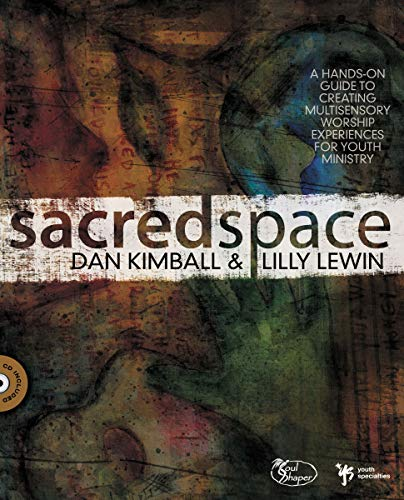 Sacred Space: A Hands-On Guide to Creating Multisensory Worship Experiences for Youth Ministry (Soul Shaper, Band 6)