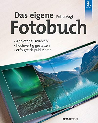 Das eigene Fotobuch: Anbieter auswählen, hochwertig gestalten,  erfolgreich publizieren