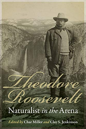 Compare Textbook Prices for Theodore Roosevelt, Naturalist in the Arena  ISBN 9781496213143 by Miller, Char,Jenkinson, Clay S.