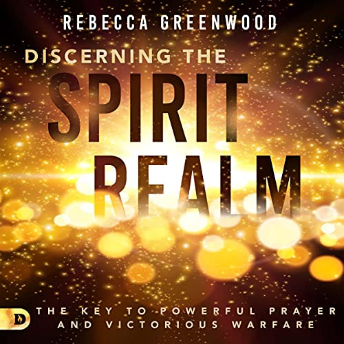 Discerning the Spirit Realm: The Key to Powerful Prayer and Victorious Warfare cover art