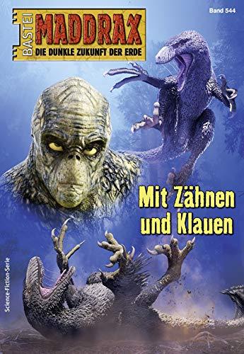Maddrax 544 - Science-Fiction-Serie: Mit Zähnen und Klauen