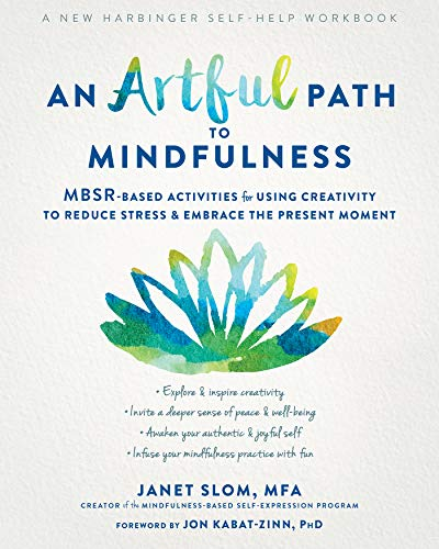 An Artful Path to Mindfulness: MBSR-Based Activities for Using Creativity to Reduce Stress and Embrace the Present Moment (English Edition)